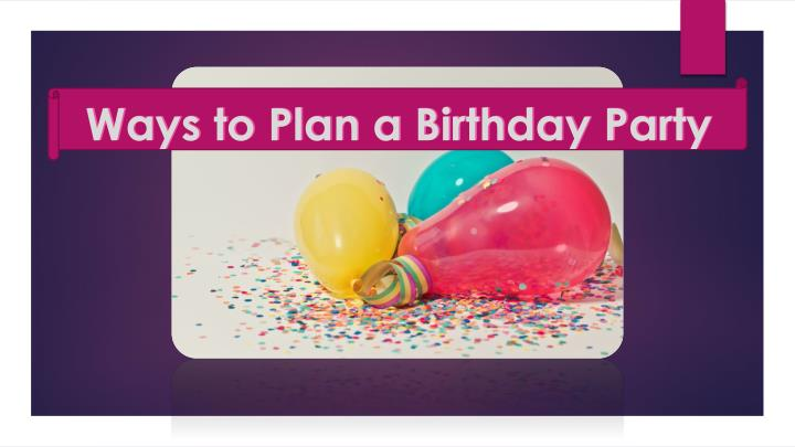 ways to plan a birthday party n.