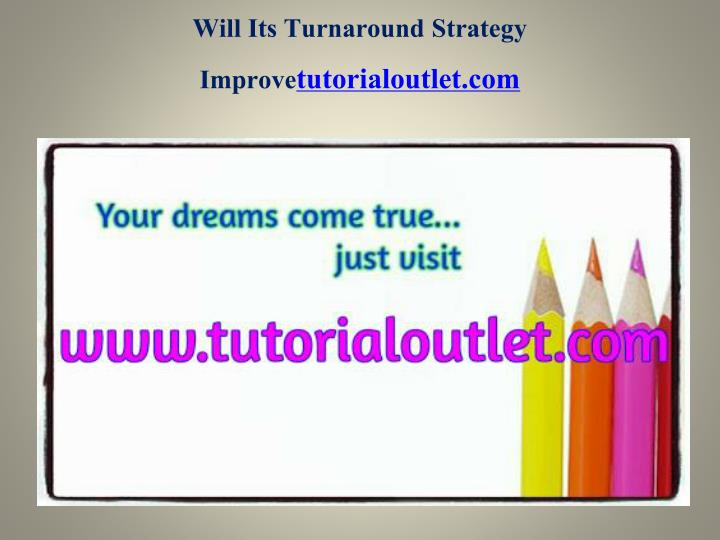 will its turnaround strategy improve tutorialoutlet com n.