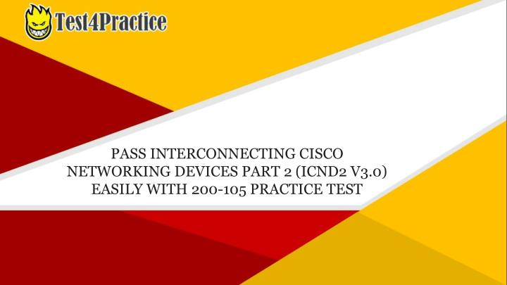 PPT - How Can I pass my Cisco 200-105 Practice Test Exam