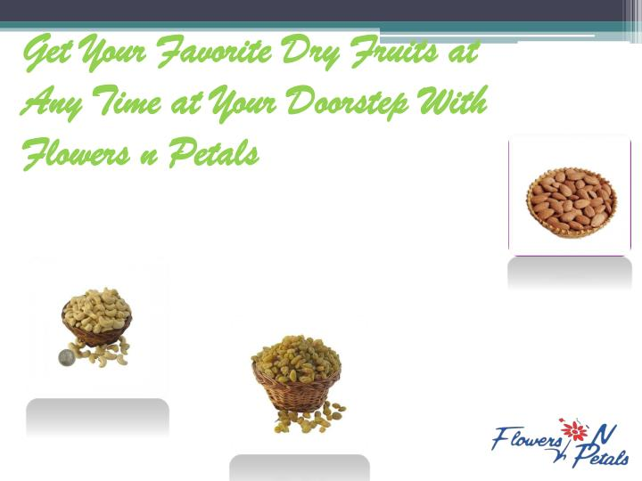 get your favorite dry fruits at any time at your n.