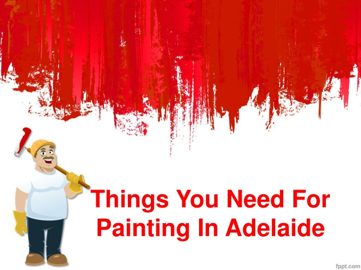 things you need for painting in adelaide n.
