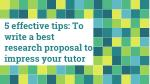 5 effective tips to write a best research proposal to impress your tutor