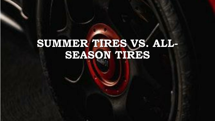Summer Tires Vs All Season >> Ppt Summer Tires Vs All Season Tires Powerpoint