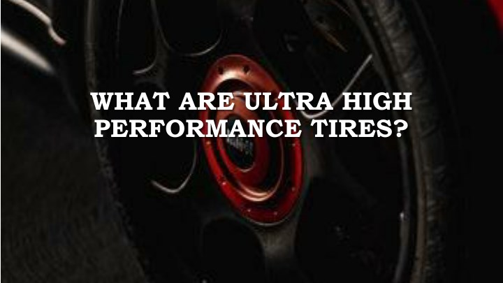 what are ultra high performance tires n.