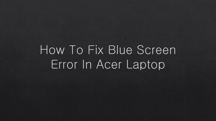 how to fix blue screen error in acer laptop n.