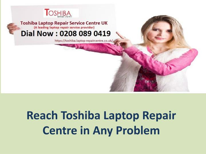 reach toshiba laptop repair centre in any problem n.