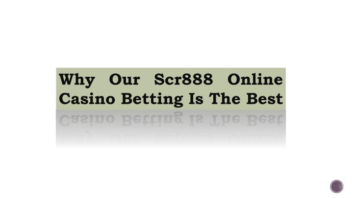 why our scr888 online casino betting is the best n.
