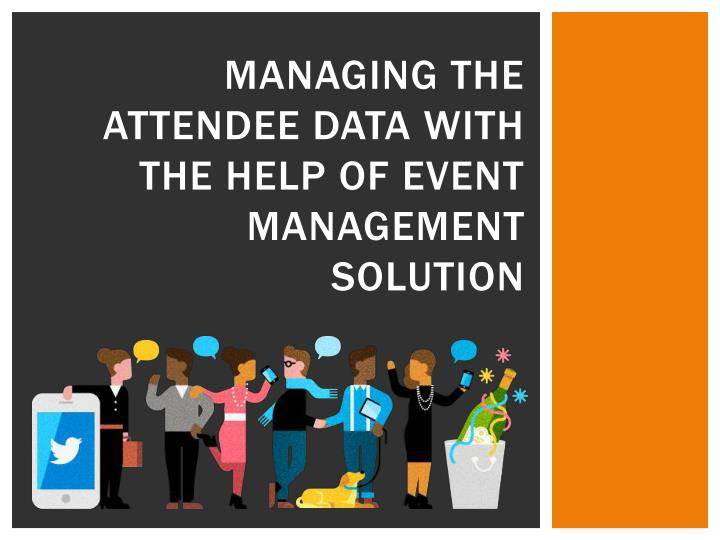 managing the attendee data with the help of event management solution n.