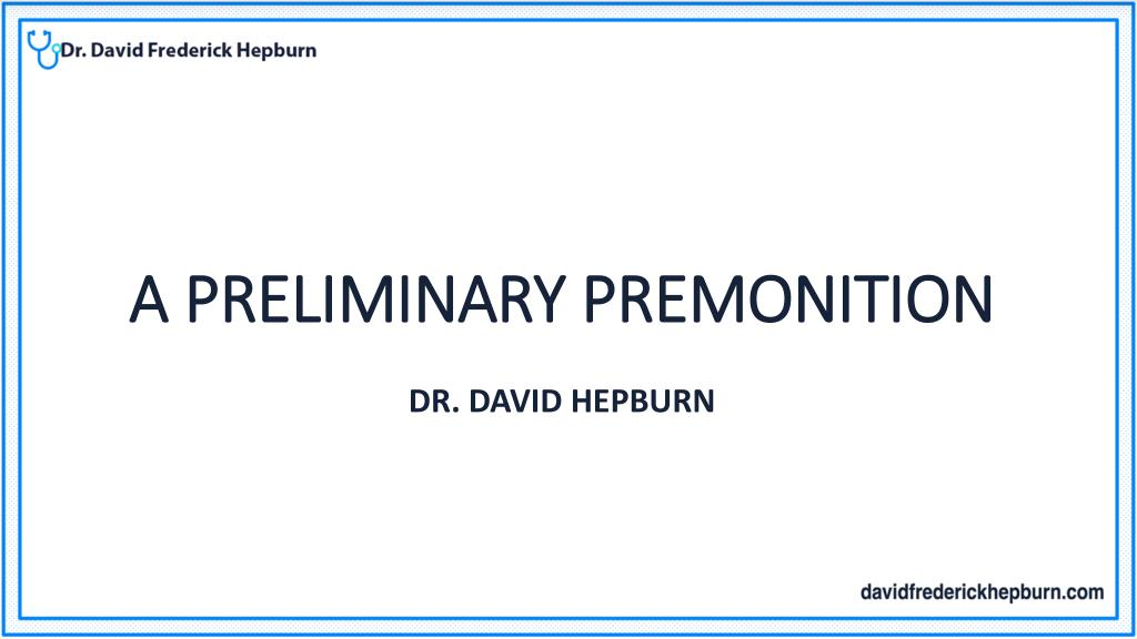 PPT - A preliminary premonition - Dr. David Hepburn ...