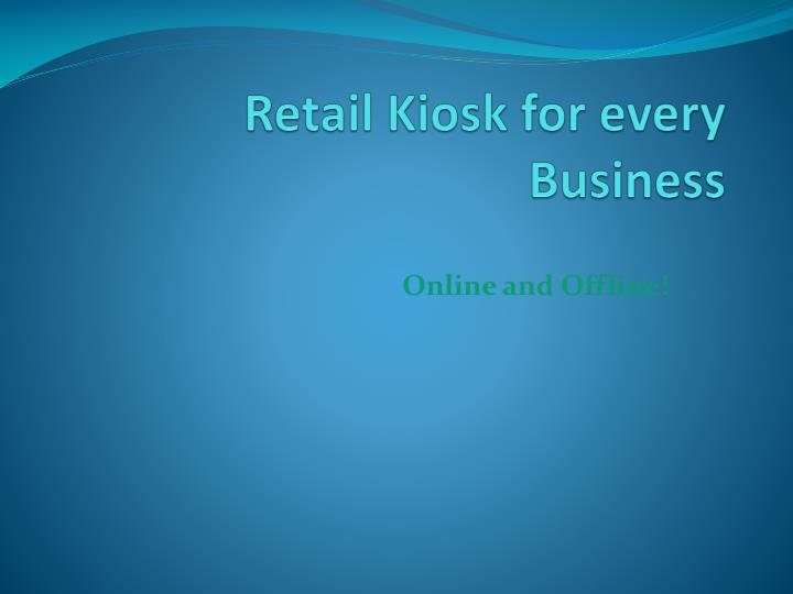 PPT - Retail touch screen Kiosk Application PowerPoint