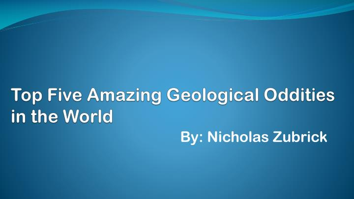 top five amazing geological oddities in the world n.