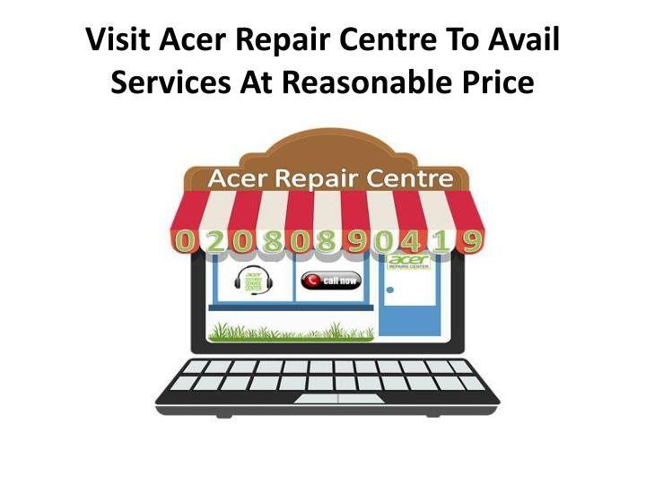 visit acer repair centre to avail services at reasonable price n.