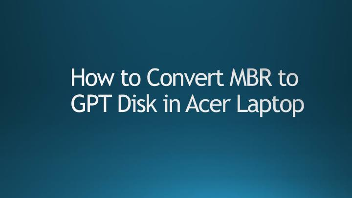 how to convert mbr to gpt disk in acer laptop n.