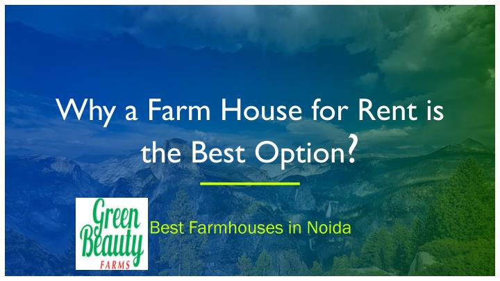 why a farm house for rent is the best option n.
