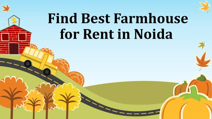 find best farmhouse for rent in noida n.