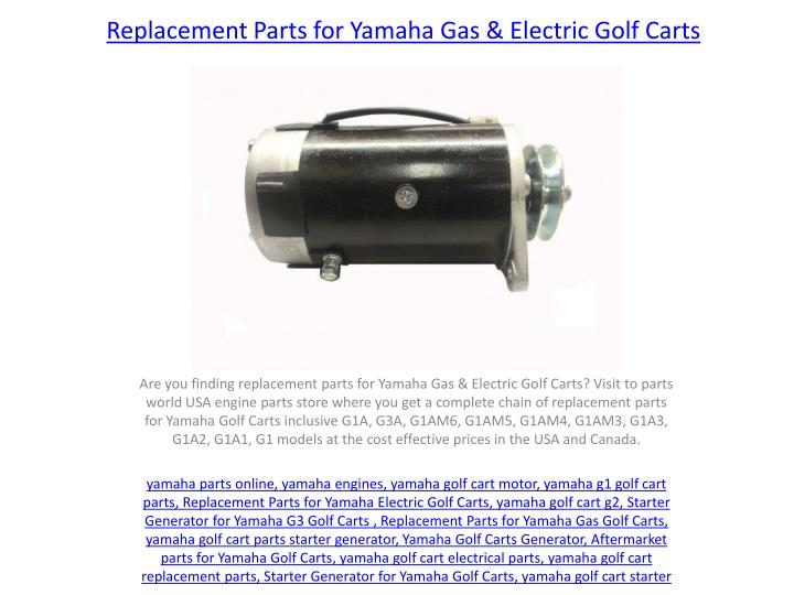 PPT - Yamaha Golf Cart Parts PowerPoint Presentation - ID:7925708 Electric Golf Cart Motor Parts on ez go golf cart motor parts, golf cart brake parts, ge 36 volt electric motors replacement parts, electric motor repair parts, hyundai electric motor parts, auto electric motor parts, golf cart motor controller troubleshooting, air compressor electric motor parts, high performance motor parts, 2000 ezgo golf cart parts, add-on golf cart parts, dc electric motor parts, golf cart 36 volt motor, golf cart heater parts, yamaha golf cart motor parts, golf cart gearbox parts, car electric motor parts, ge golf cart motor parts,