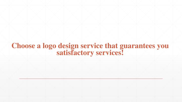 choose a logo design service that guarantees you satisfactory services n.