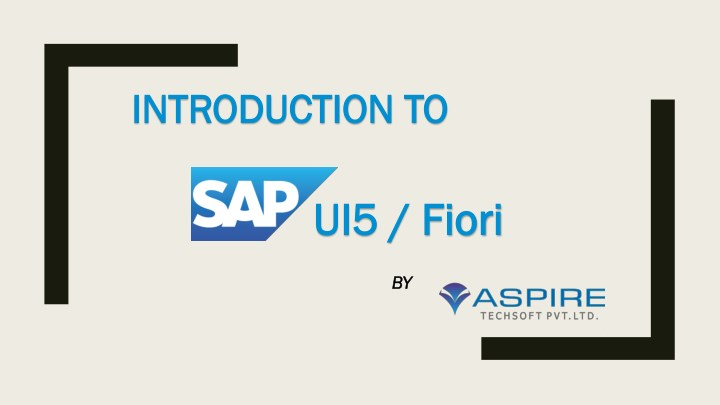 PPT - Introdution to SAPUI5 and Fiori - What, Why? | Aspire Techsoft