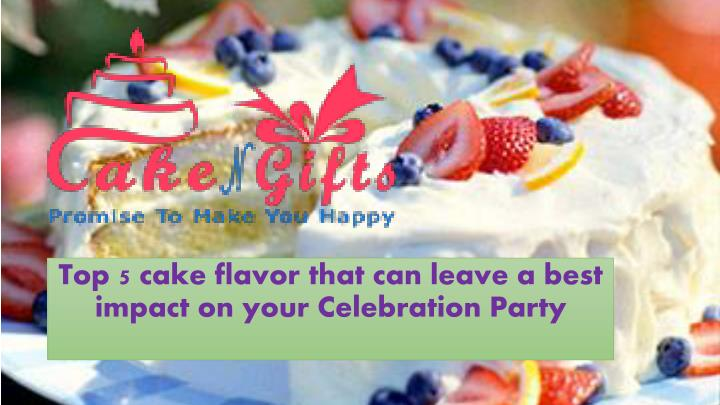 top 5 cake flavor that can leave a best impact on your celebration party n.