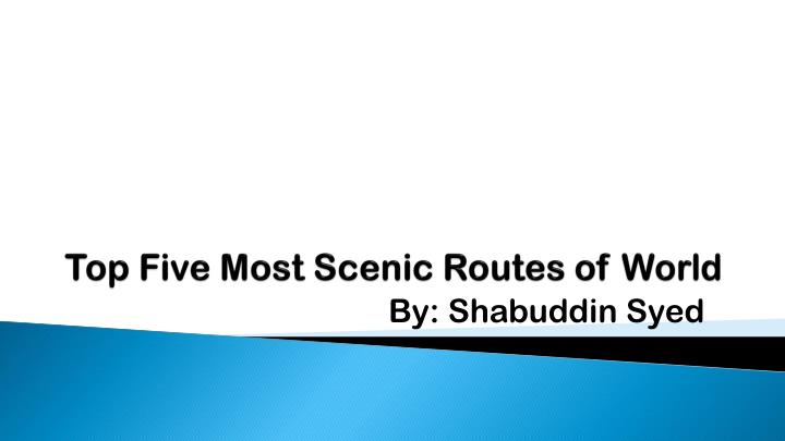 t op five most scenic routes of world n.