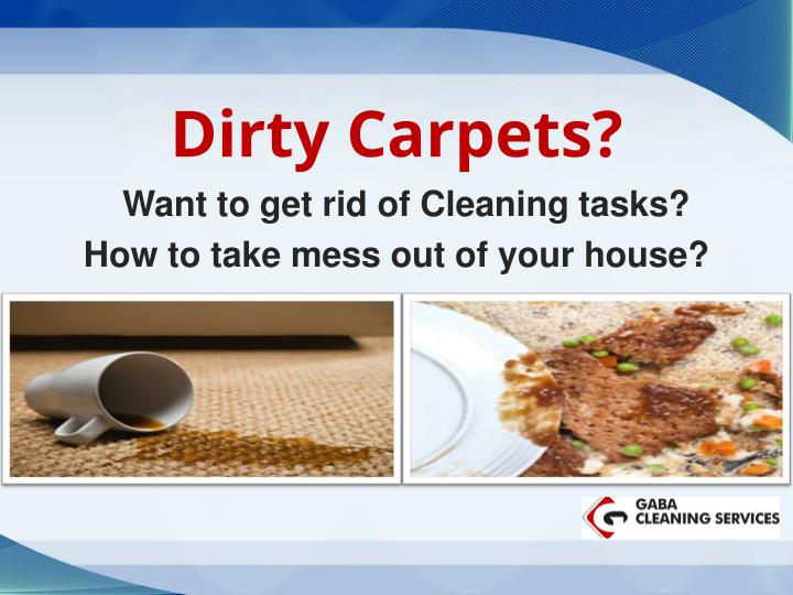 dirty carpets want to get rid of cleaning tasks how to take mess out of your house n.