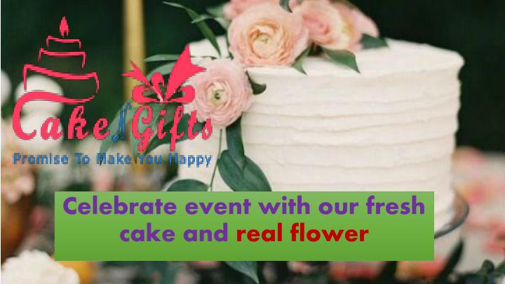 celebrate event with our fresh cake and real flower n.