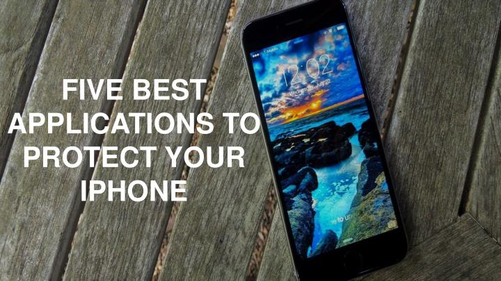 five best applications to protect your iphone n.