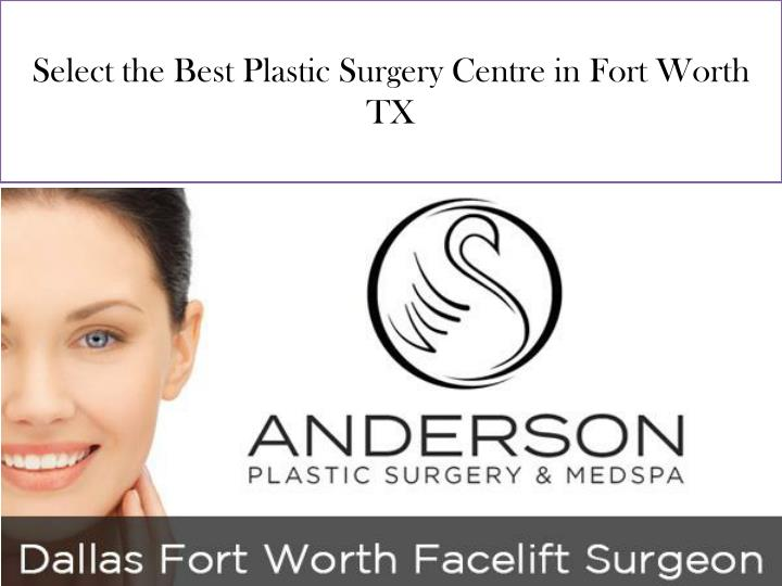 select the best plastic surgery centre in fort worth tx n.