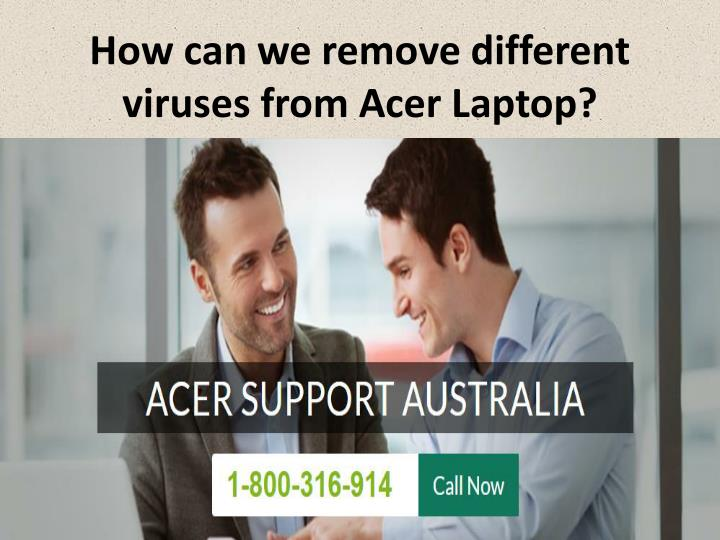how can we remove different viruses from acer laptop n.