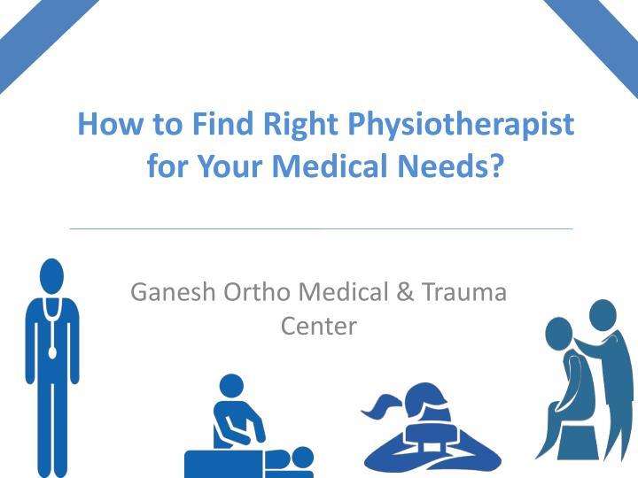 how to find right physiotherapist for your medical needs n.