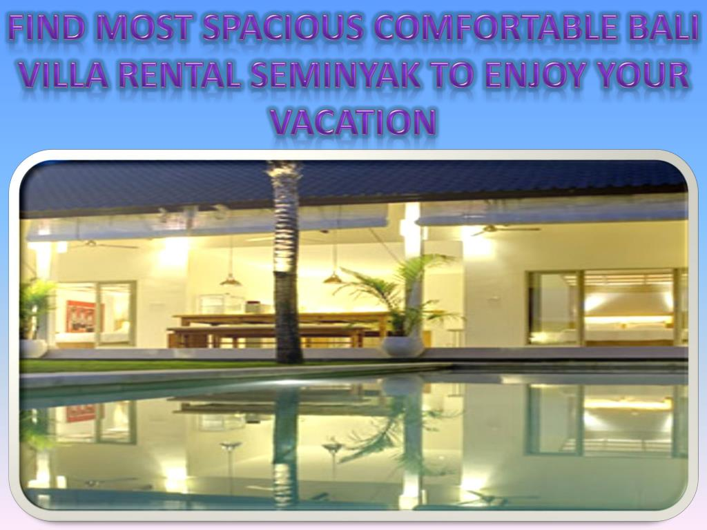Ppt Find Most Spacious Comfortable Bali Villa Rental Seminyak To Enjoy Your Vacation Powerpoint Presentation Id 7935788