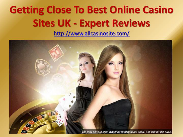 getting close to best online casino sites uk expert reviews http www allcasinosite com n.