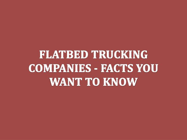 PPT - Flatbed Trucking Companies - Facts You Want To Know