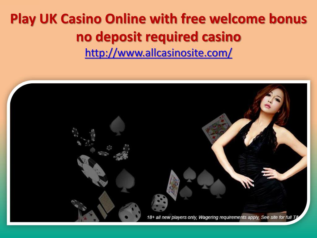 Ppt Play Uk Casino Online With Free Welcome Bonus No Deposit Required Casino Powerpoint Presentation Id 7939915