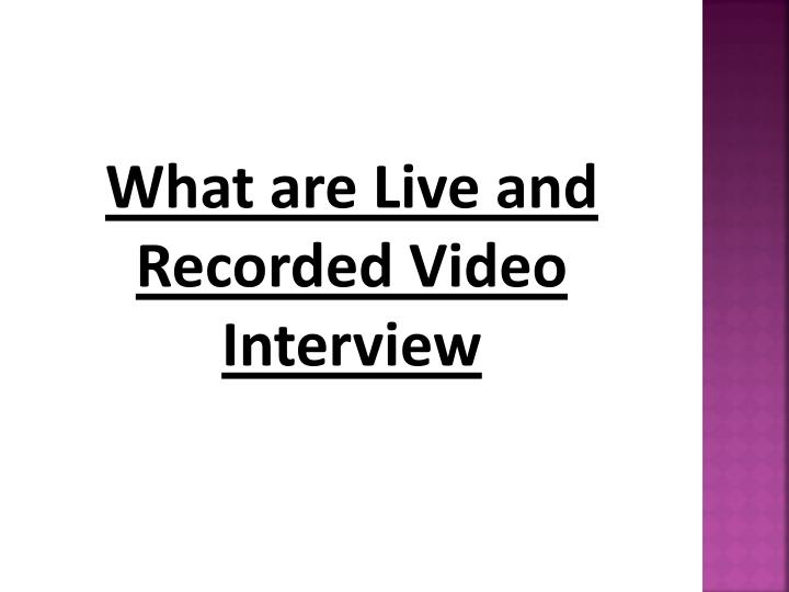 w hat are live and recorded video interview n.