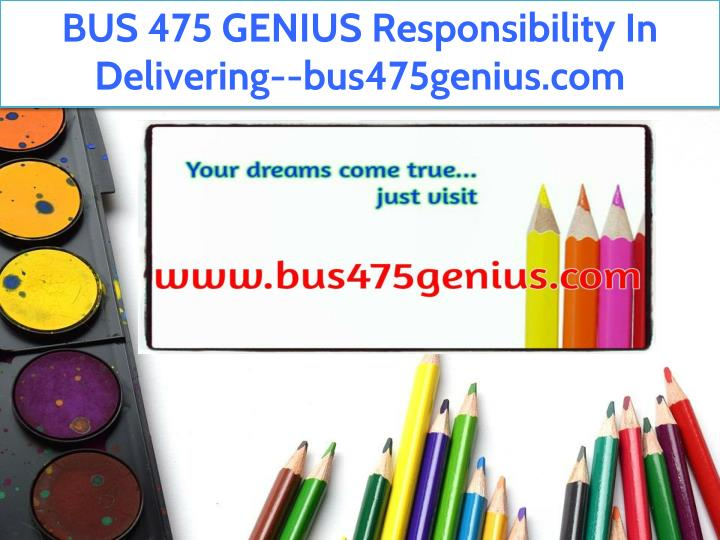 bus 475 genius responsibility in delivering n.