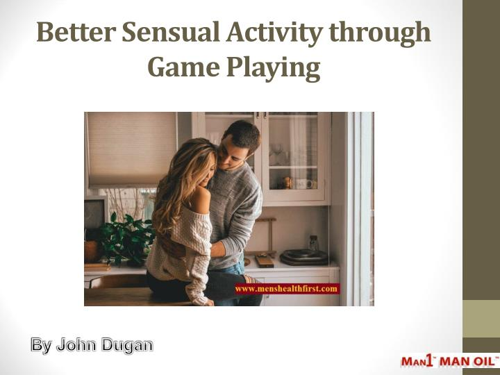 better sensual activity through game playing n.
