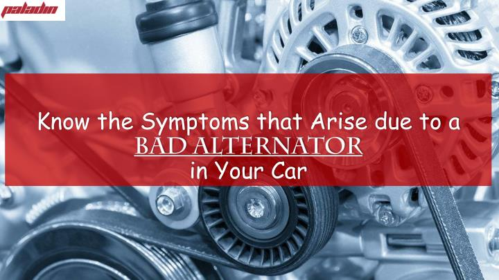 Know The Symptoms That Arise Due To A Bad Alternatorin Your Car