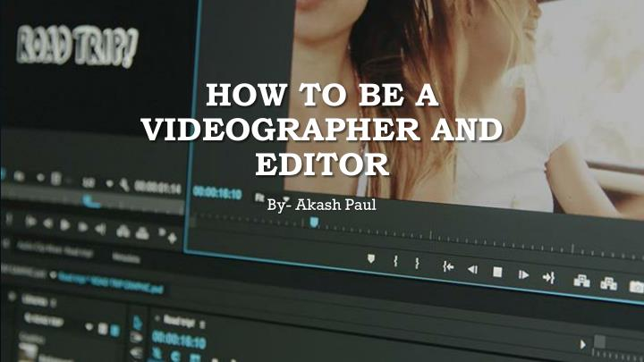 how to be a videographer and editor n.