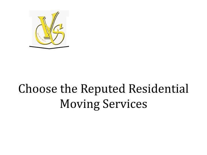 choose the reputed residential moving services n.