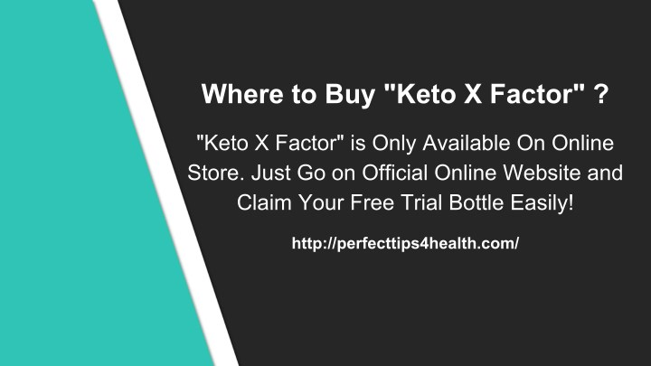 Ppt httpperfecttips4healthketo x factor reviews where to buy keto x factor toneelgroepblik Image collections