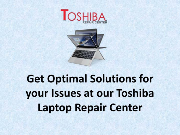 get optimal solutions for your issues at our toshiba laptop repair center n.
