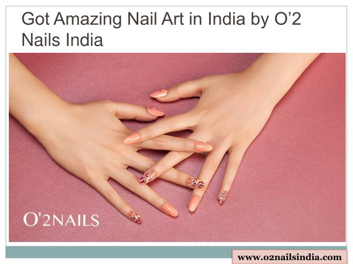 Ppt Got Amazing Nail Art In India By O2 Nails India Powerpoint