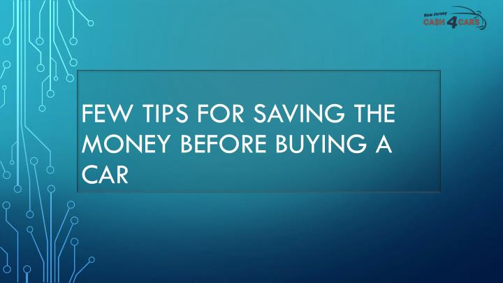 few tips for saving the money before buying a car n.