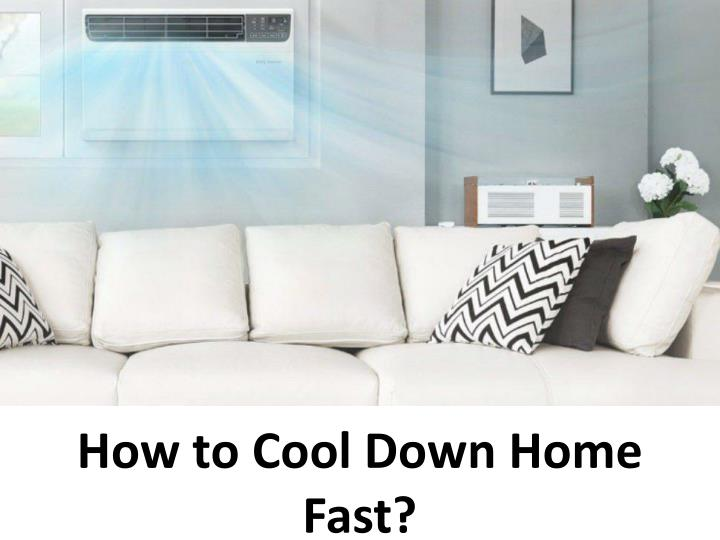 PPT - How to Cool Down Home Fast? PowerPoint Presentation