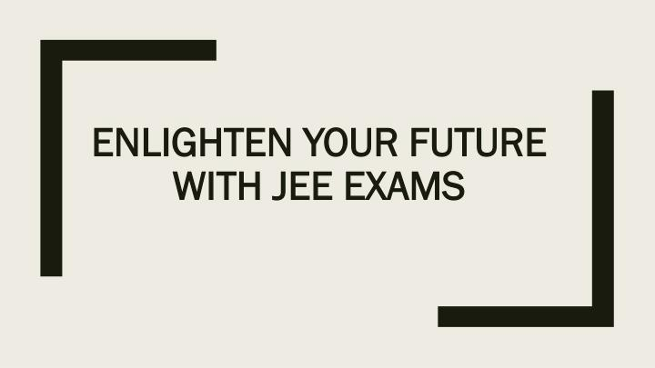 enlighten your future with jee exams n.