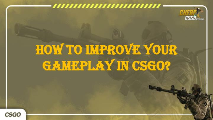 PPT - How to improve your game in CSGO for better rank? PowerPoint