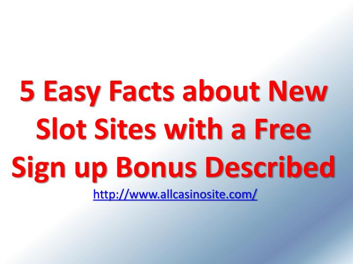 5 easy facts about new slot sites with a free sign up bonus described http www allcasinosite com n.