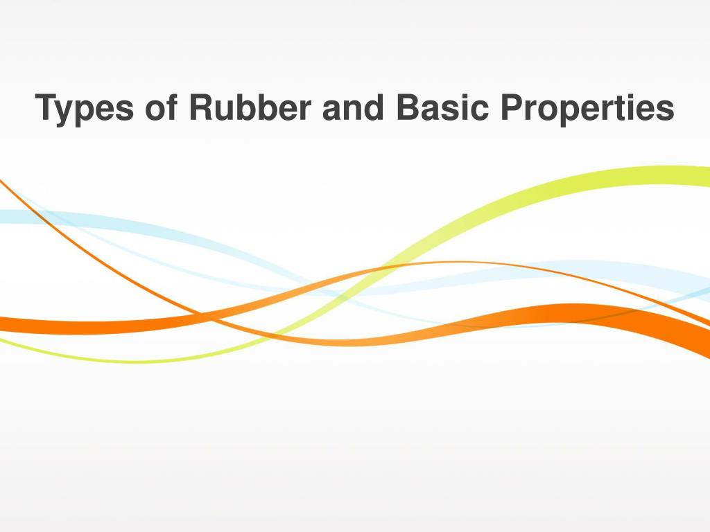 PPT - Types of Rubber and Basic Properties PowerPoint Presentation