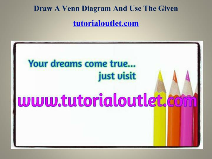 draw a venn diagram and use the given tutorialoutlet com n.